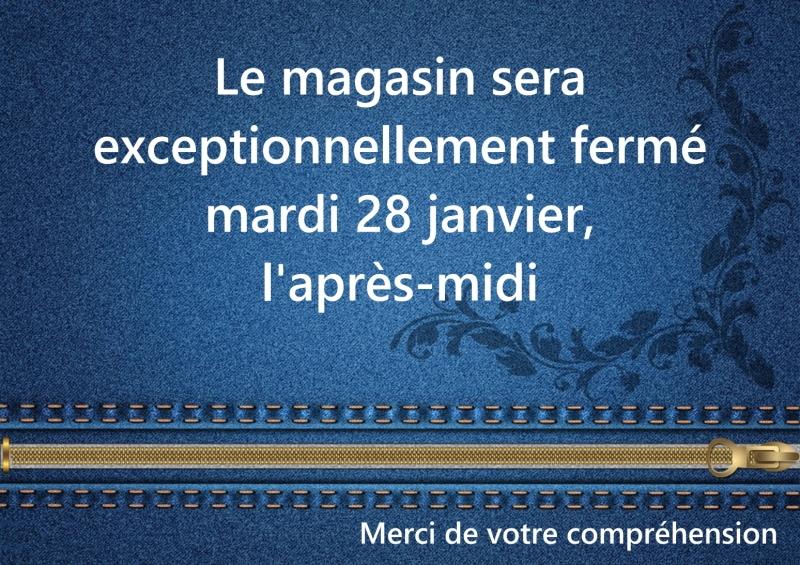 Magasin fermé le 28/01/20, après-midi